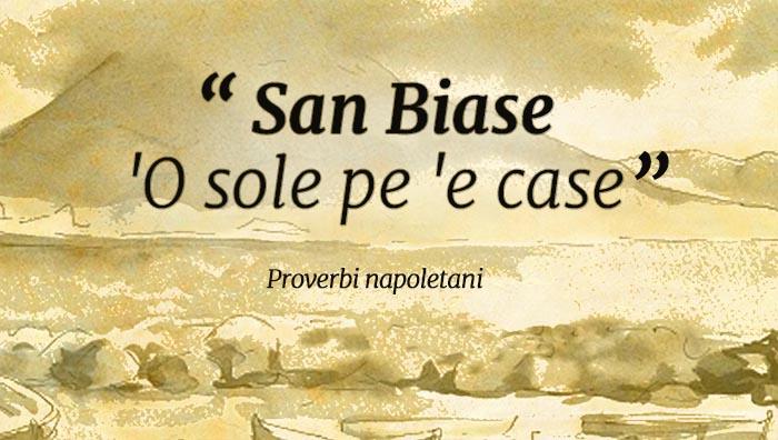"""San Biagio a Napoli e il detto: """"San Biase, 'o sole pe 'e case"""""""